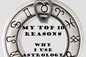 My Top Ten Reasons Why I Love Astrology