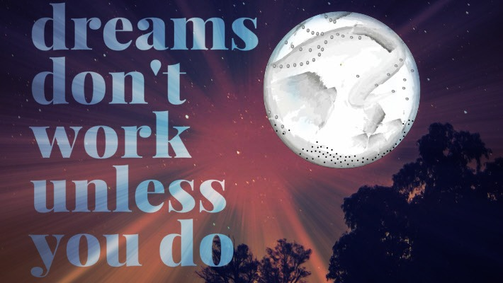 June 2017 full moon - dreams don't work unless you do