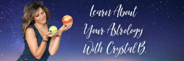 Learn about your astrology with Crystal B.