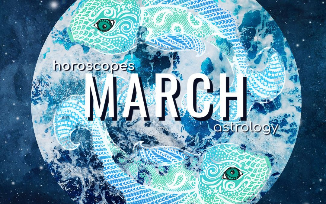 March 2021 Horoscopes and Astrology