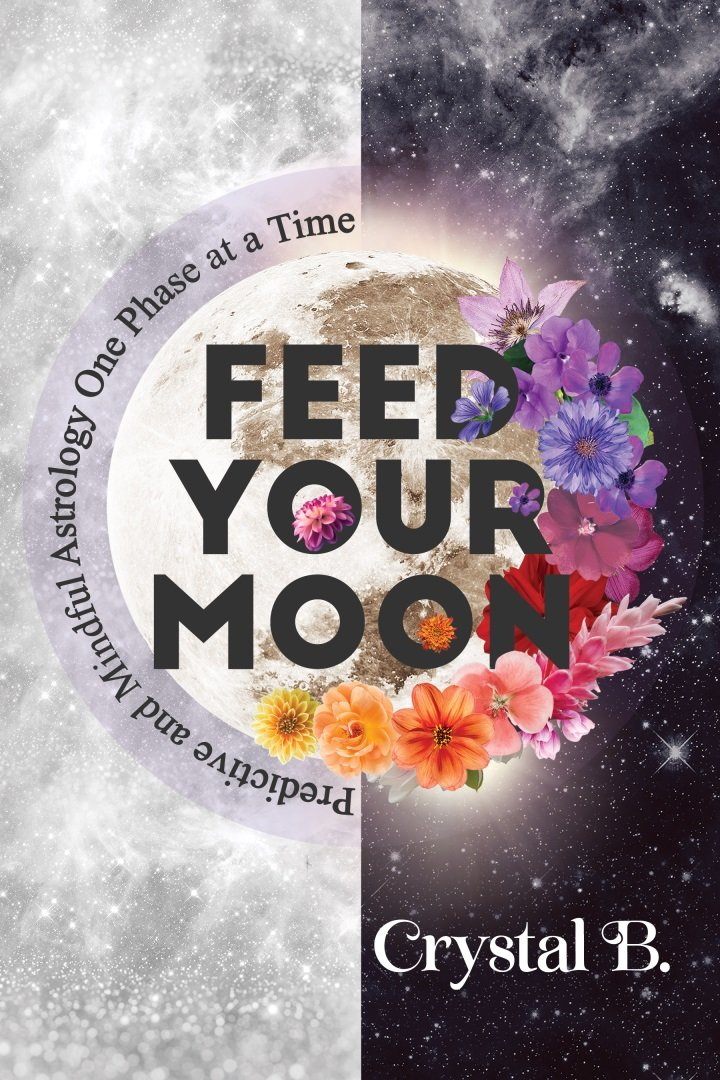 Introducing My New Book: Feed Your Moon Predictive and Mindful Astrology One Phase at a Time